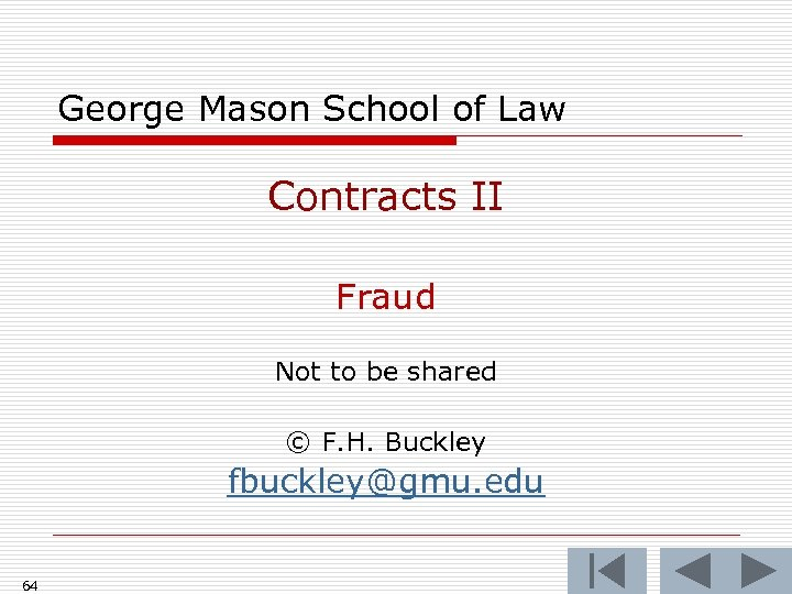 George Mason School of Law Contracts II Fraud Not to be shared © F.