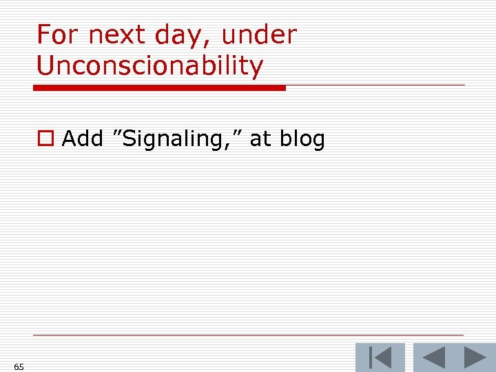 """For next day, under Unconscionability o Add """"Signaling, """" at blog 65"""