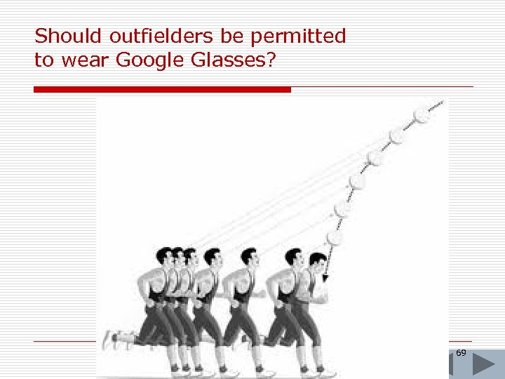 Should outfielders be permitted to wear Google Glasses? 69