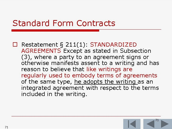 Standard Form Contracts o Restatement § 211(1): STANDARDIZED AGREEMENTS Except as stated in Subsection