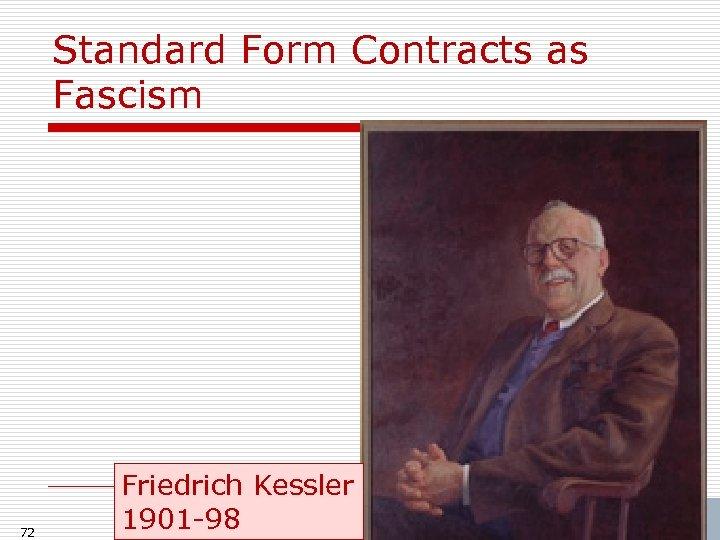 Standard Form Contracts as Fascism 72 Friedrich Kessler 1901 -98