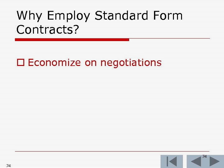 Why Employ Standard Form Contracts? o Economize on negotiations 74 74