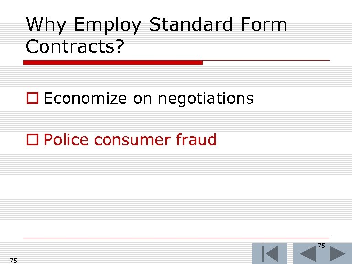 Why Employ Standard Form Contracts? o Economize on negotiations o Police consumer fraud 75