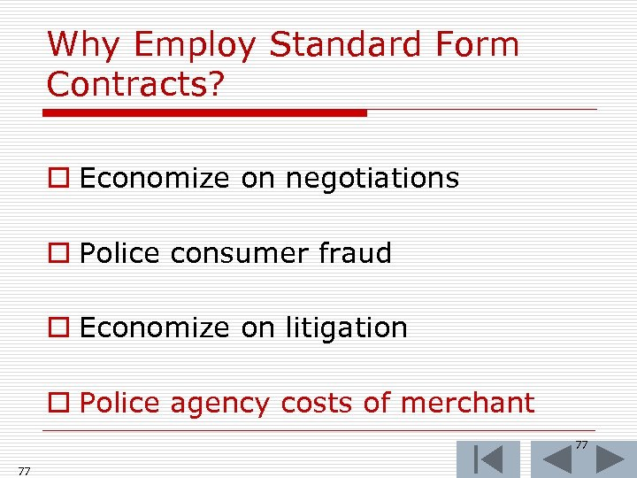 Why Employ Standard Form Contracts? o Economize on negotiations o Police consumer fraud o
