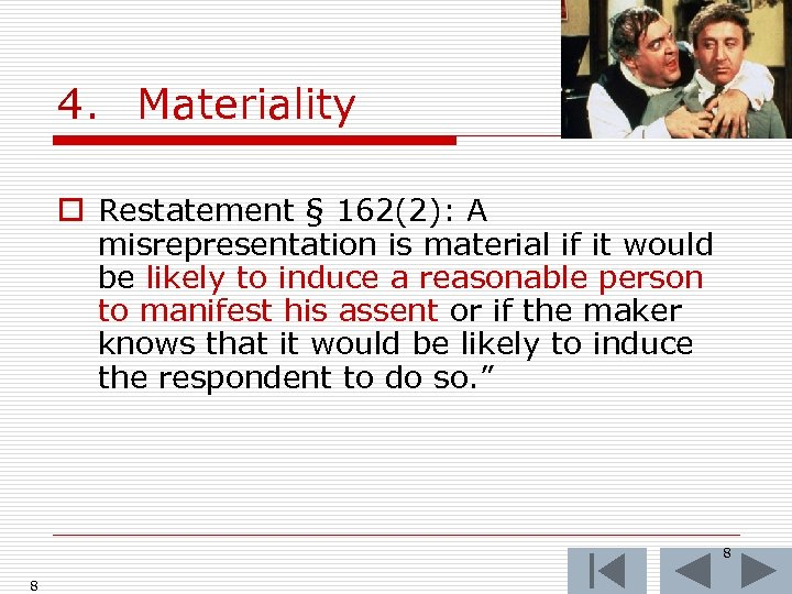 4. Materiality o Restatement § 162(2): A misrepresentation is material if it would be