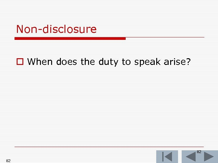 Non-disclosure o When does the duty to speak arise? 82 82