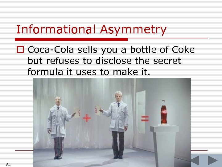 Informational Asymmetry o Coca-Cola sells you a bottle of Coke but refuses to disclose