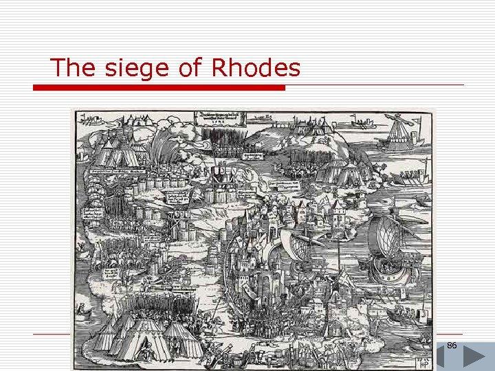 The siege of Rhodes 86