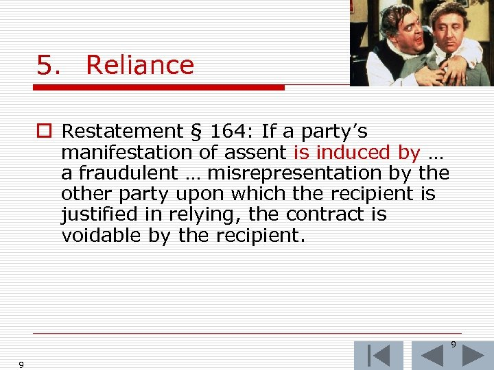 5. Reliance o Restatement § 164: If a party's manifestation of assent is induced