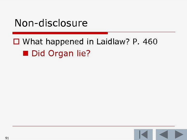 Non-disclosure o What happened in Laidlaw? P. 460 n Did Organ lie? 91