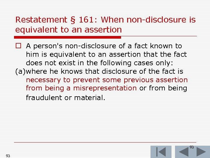Restatement § 161: When non-disclosure is equivalent to an assertion o A person's non-disclosure