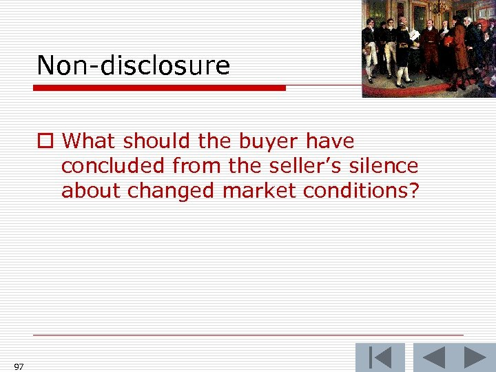 Non-disclosure o What should the buyer have concluded from the seller's silence about changed
