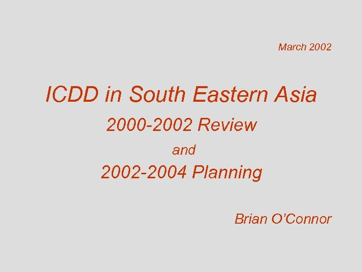 March 2002 ICDD in South Eastern Asia 2000 -2002 Review and 2002 -2004 Planning