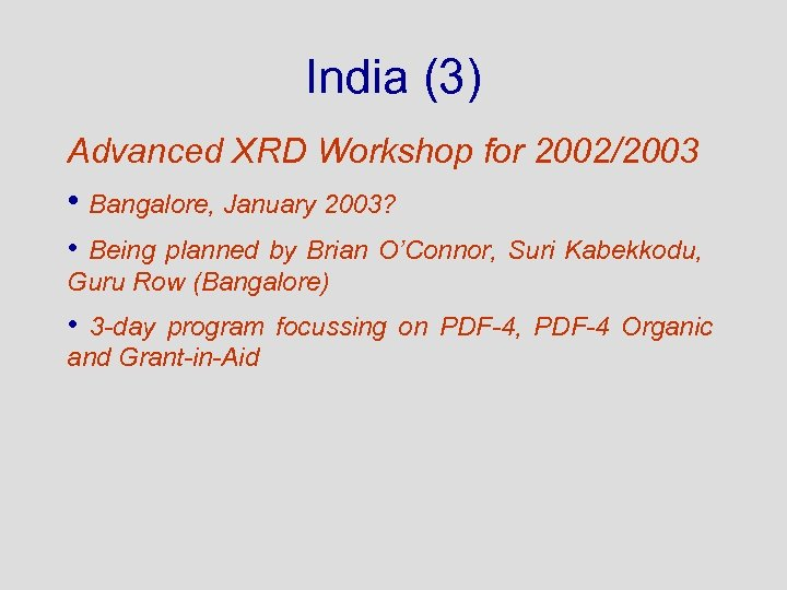 India (3) Advanced XRD Workshop for 2002/2003 • Bangalore, January 2003? • Being planned