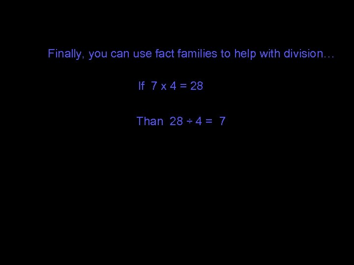 Finally, you can use fact families to help with division… If 7 x 4