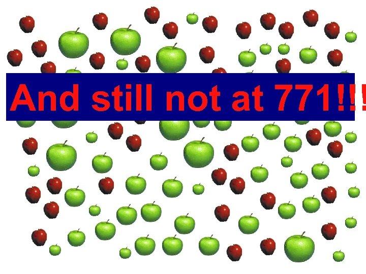 And still not at 771!!!