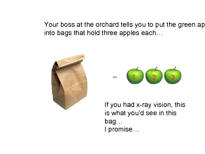 Your boss at the orchard tells you to put the green ap into bags