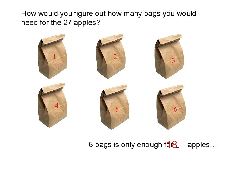 How would you figure out how many bags you would need for the 27