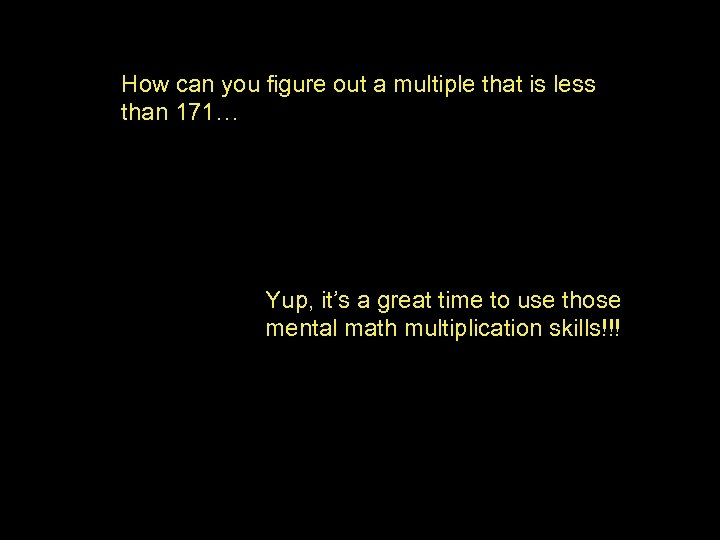 How can you figure out a multiple that is less than 171… Yup, it's