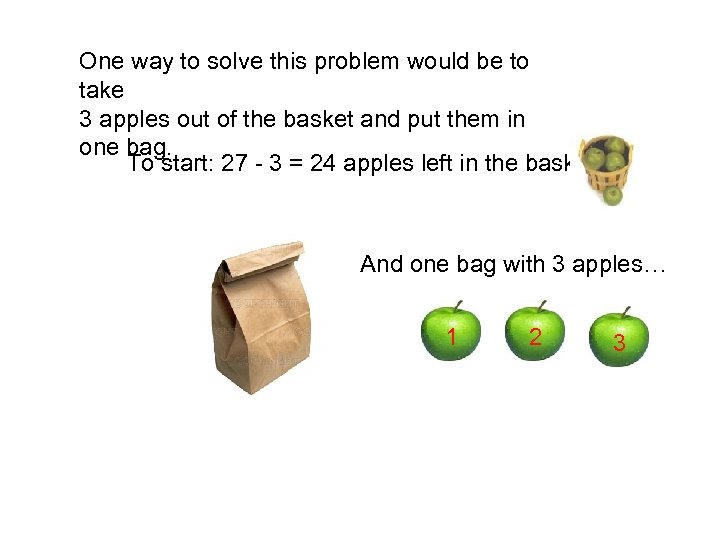 One way to solve this problem would be to take 3 apples out of
