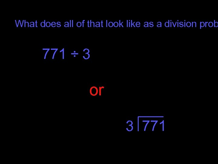 What does all of that look like as a division prob 771 ÷ 3
