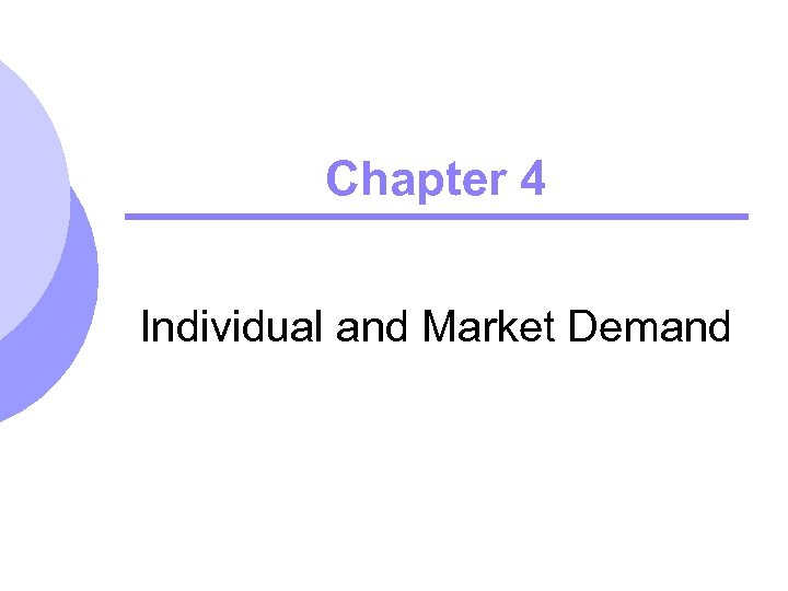 Chapter 4 Individual and Market Demand