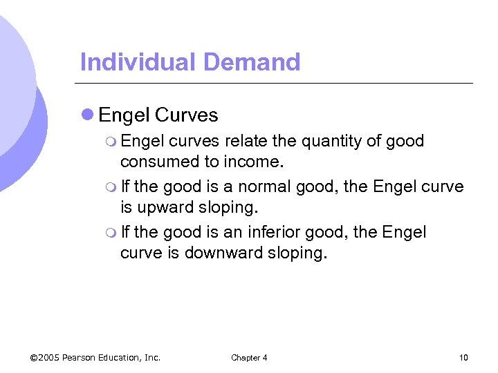 Individual Demand l Engel Curves m Engel curves relate the quantity of good consumed