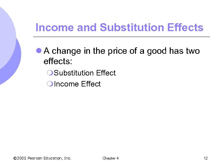 Income and Substitution Effects l A change in the price of a good has