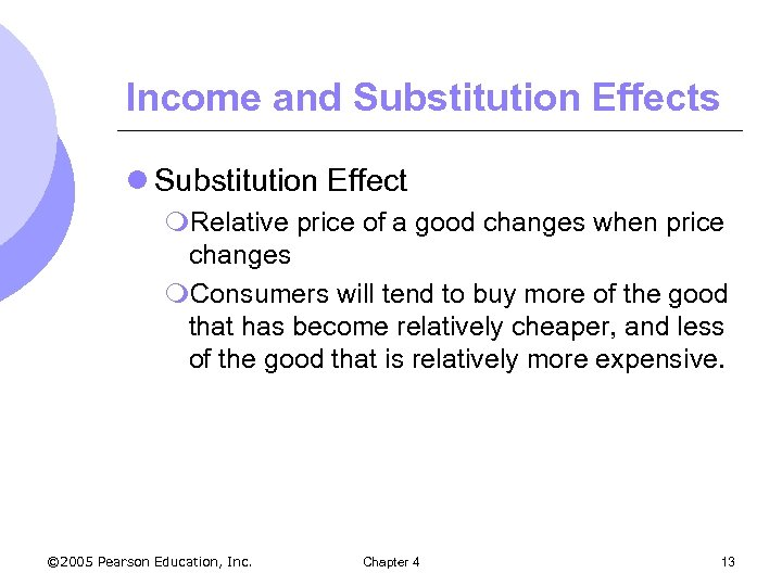 Income and Substitution Effects l Substitution Effect m. Relative price of a good changes