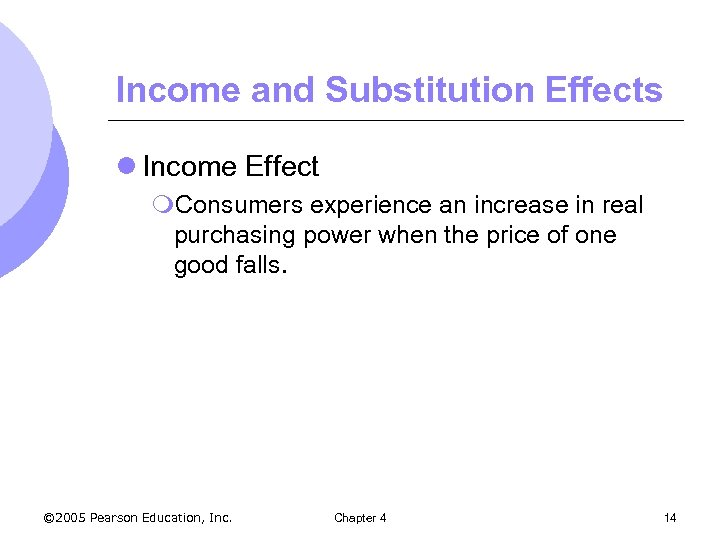 Income and Substitution Effects l Income Effect m. Consumers experience an increase in real