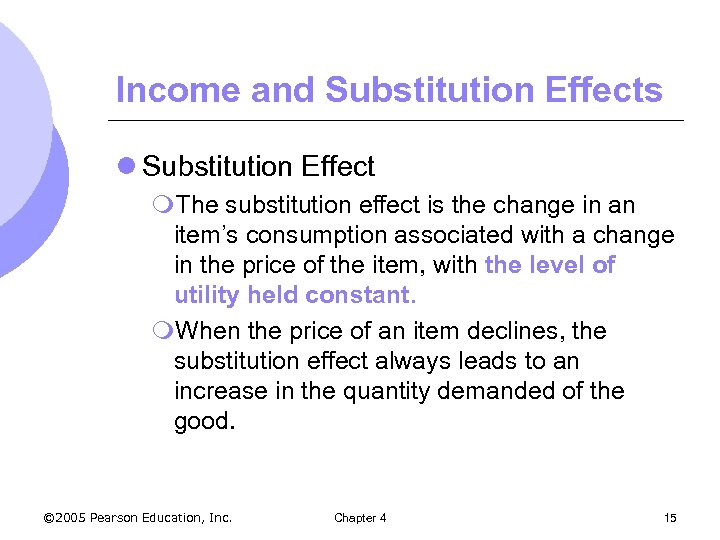 Income and Substitution Effects l Substitution Effect m. The substitution effect is the change