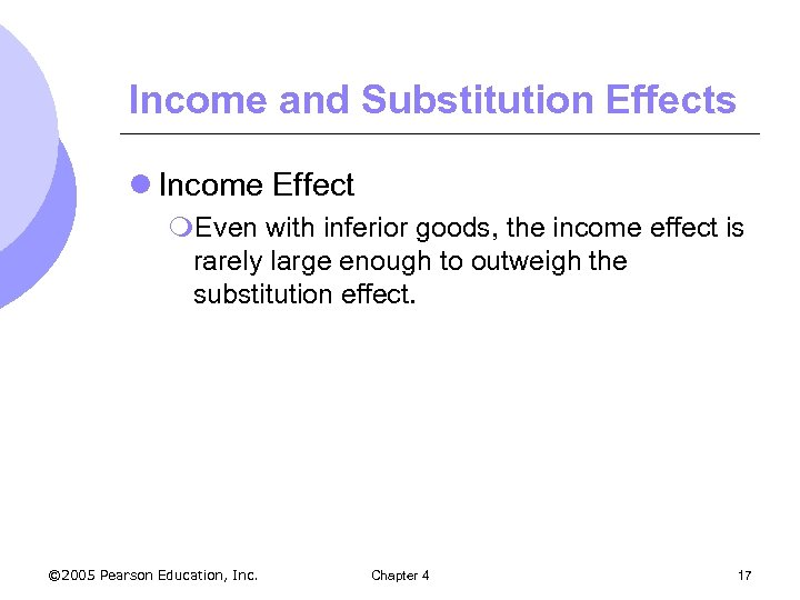Income and Substitution Effects l Income Effect m. Even with inferior goods, the income