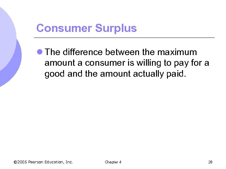 Consumer Surplus l The difference between the maximum amount a consumer is willing to