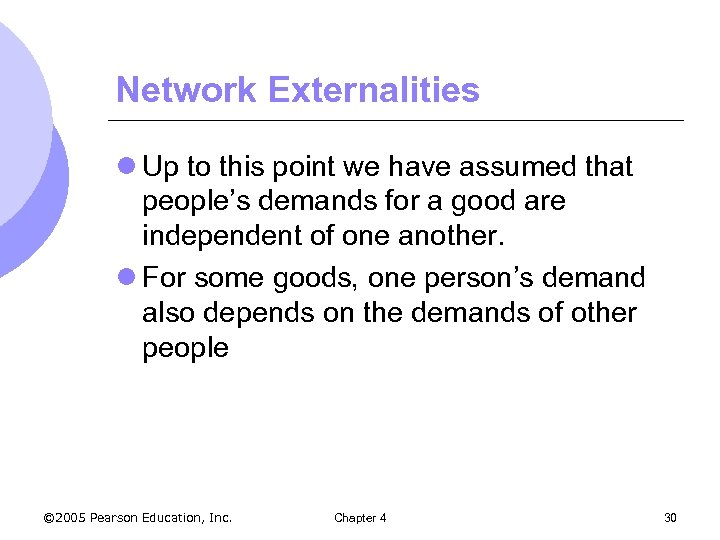 Network Externalities l Up to this point we have assumed that people's demands for