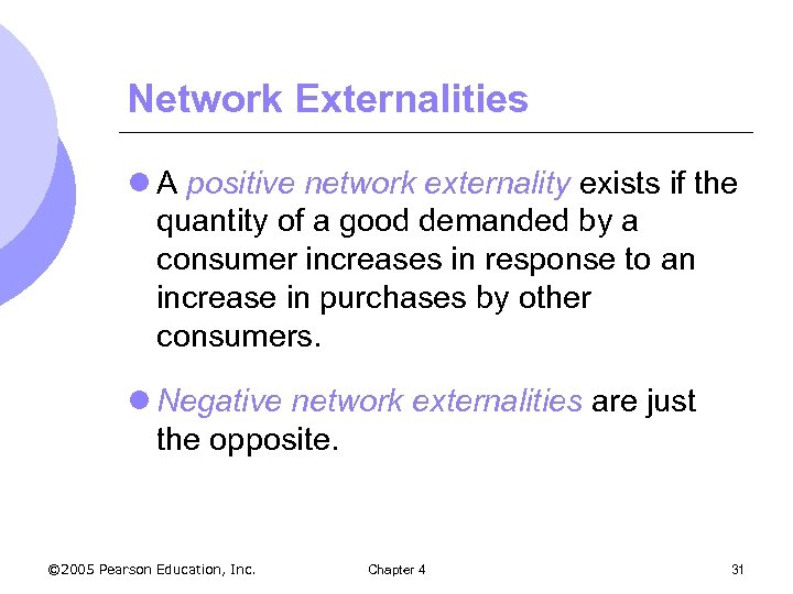 Network Externalities l A positive network externality exists if the quantity of a good