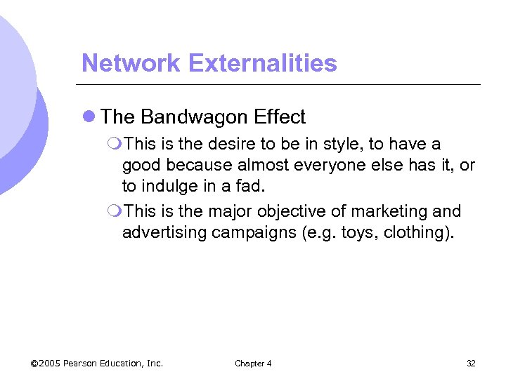 Network Externalities l The Bandwagon Effect m. This is the desire to be in