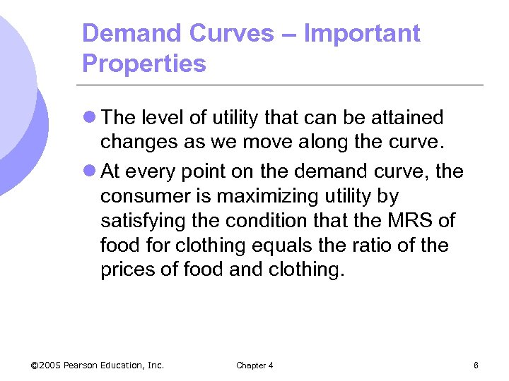 Demand Curves – Important Properties l The level of utility that can be attained