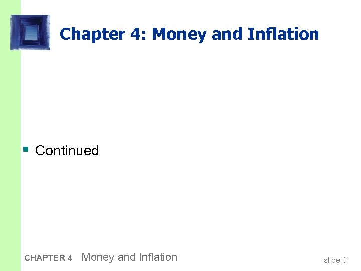 Chapter 4: Money and Inflation § Continued CHAPTER 4 Money and Inflation slide 0