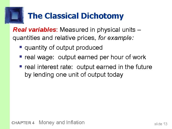 The Classical Dichotomy Real variables: Measured in physical units – quantities and relative prices,
