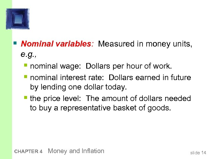 § Nominal variables: Measured in money units, e. g. , § nominal wage: Dollars