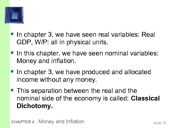 § In chapter 3, we have seen real variables: Real GDP, W/P: all in