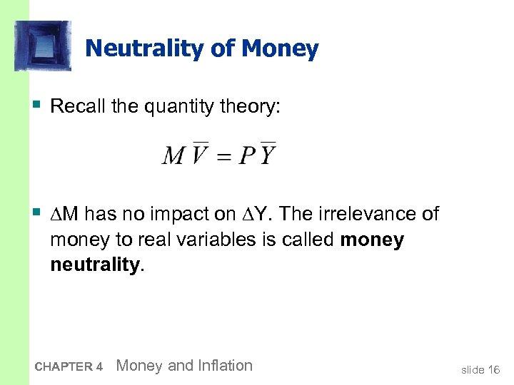Neutrality of Money § Recall the quantity theory: § ∆M has no impact on