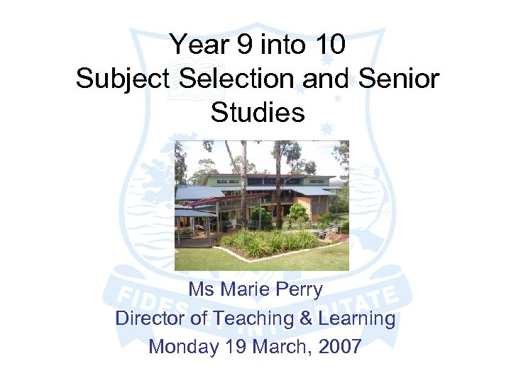 Year 9 into 10 Subject Selection and Senior Studies Ms Marie Perry Director of