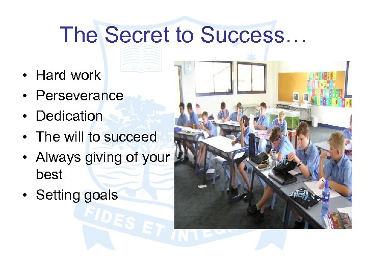 The Secret to Success… • • • Hard work Perseverance Dedication The will to