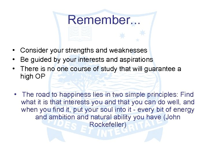 Remember. . . • Consider your strengths and weaknesses • Be guided by your