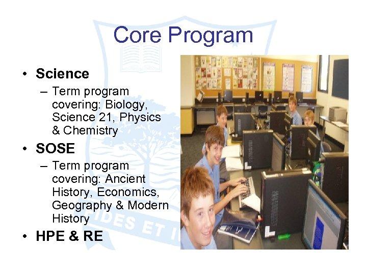 Core Program • Science – Term program covering: Biology, Science 21, Physics & Chemistry