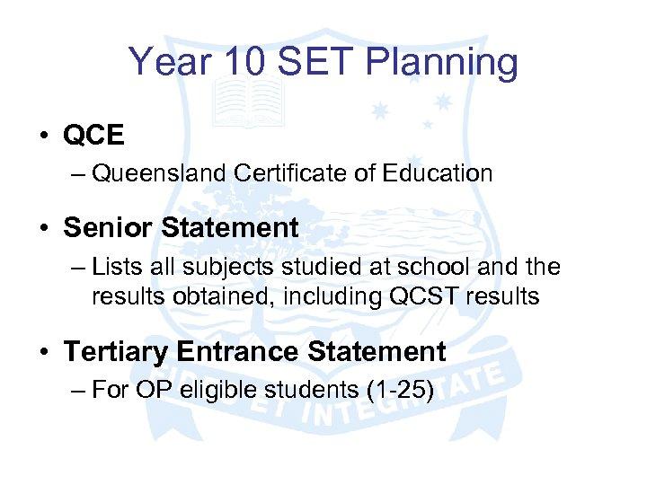 Year 10 SET Planning • QCE – Queensland Certificate of Education • Senior Statement