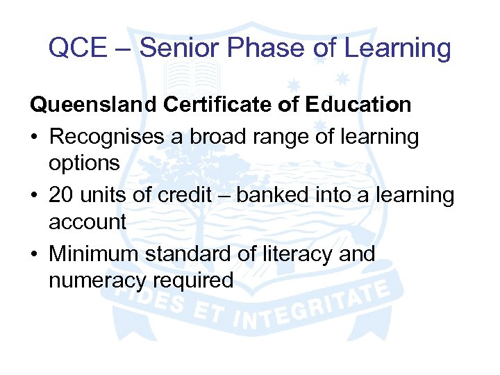 QCE – Senior Phase of Learning Queensland Certificate of Education • Recognises a broad