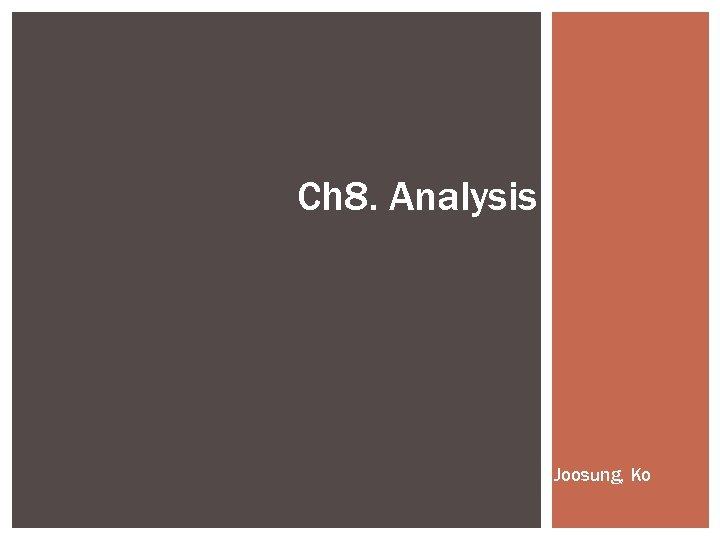 Ch 8. Analysis Joosung, Ko