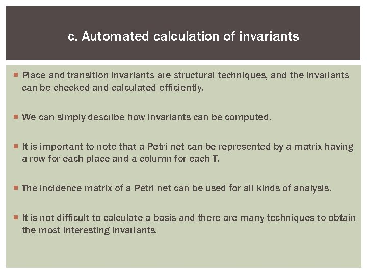 c. Automated calculation of invariants ¡ Place and transition invariants are structural techniques, and